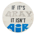 If It's Gray It Isn't Air Cause Button Museum