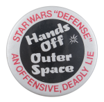 Hands Off Outer Space Cause Button Museum