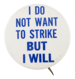 I Do Not Want To Strike But I Will  Cause Button Museum