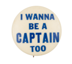 I Wanna Be a Captain Too Cause Button Museum