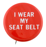 I Wear My Seat Belt Cause Button Museum