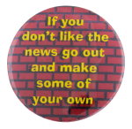 If You Don't Like the News Cause Button Museum