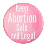 Keep Abortion Safe and Legal Cause Button Museum