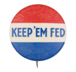 Keep 'em Fed Cause Button Museum