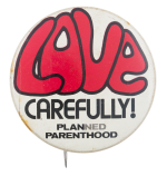 Love Carefully Planned Parenthood Cause Button Museum