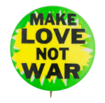 Make Love Not War Cause Button Museum