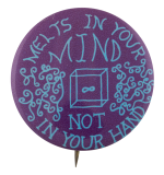 Melts in Your Mind Cause Button Museum