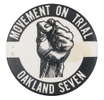 Movement on Trial Oakland Seven Cause Button Museum