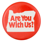 Oregon Are You With Us Cause Button Museum