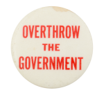 Overthrow the Government Cause Button Museum