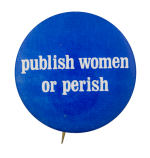 Publish Women or Perish Blue Cause Button Museum