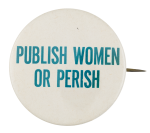 Publish Women or Perish Cause Button Museum
