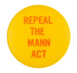Repeal the Mann Act Cause Button Museum