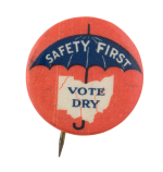 Safety First Vote Dry Ohio Cause Button Museum