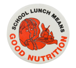 School Lunch Means Good Nutrition Cause Button Museum