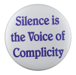 Silence is the Voice of Complicity Cause Button Museum