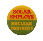 Solar Employs Nuclear Destroys, Cause, Button Museum