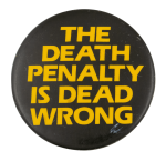 The Death Penalty is Dead Wrong Cause Button Museum