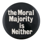 The Moral Majority Is Neither Cause Button Museum