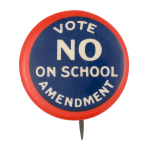 Vote No on School Amendment Cause Button Museum