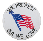 We Protest But We Love Cause Button Museum