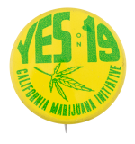 Yes On California Marijuana Initiative 19 Cause Button Museum