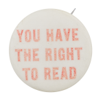 You Have the Right to Read Cause Button Museum