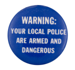 Your Local Police Are Armed Cause Button Museum