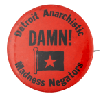Detroit Anarchistic Madness Negators Club Button Museum
