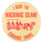 I Rode the Mackinac Island Carriage Tours Club Button Museum