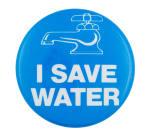 I Save Water Club Button Museum