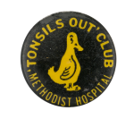 Tonsils Out Club Methodist Hospital Club Button Museum