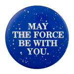 May the Force Be With You Entertainment Busy Beaver Button Museum
