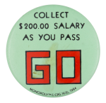 Collect Salary as You Pass Go Entertainment Button Museum