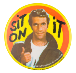 Fonzie Sit On It Entertainment Button Museum