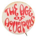 The Age of Aquarius Entertainment Button Museum