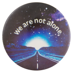 We Are Not Alone Entertainment Button Museum