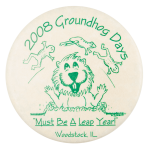 2008 Groundhog Days Event Button Museum