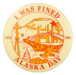 I Was Fined Alaska Day Event Button Museum