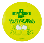 It's St. Patrick's Day Support Your Local Tavern Event Button Museum