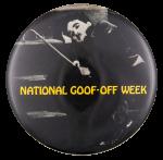 National Goof Off Week Event Button Museum