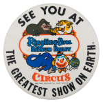 See You at the Greatest Show on Earth Event Button Museum