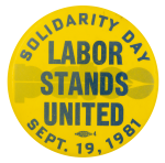 Solidarity Day Labor Stands United Event Button Museum