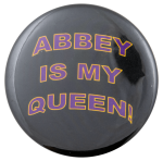 Abbey Is My Queen Humorous Busy Beaver Button Museum