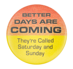 Better Days Are Coming Humorous Button Museum