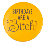 Birthdays are a Bitch Humorous Button Museum