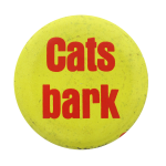 Cats Bark Humorous Button Museum