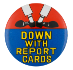 Down With Report Cards Humorous Button Museum