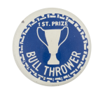 First Prize Bull Thrower Humorous Button Museum
