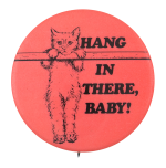 Hang in There Baby Social Lubricators Button Museum